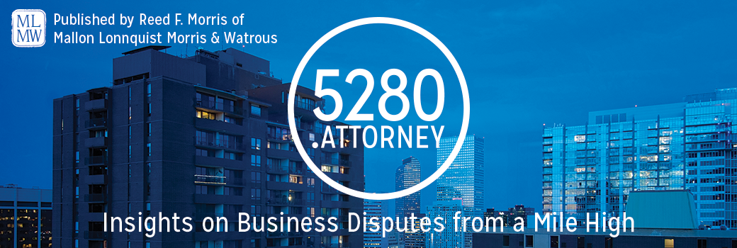 Colorado Business Litigation Law Blog | 5280.Attorney | Denver Lawyer Reed Morris